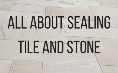 All About Sealing Tile and Stone
